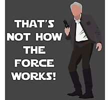 That's Not How The Force Works! Photographic Print