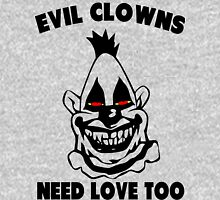 Humor - Evil Clowns Need Love Too Unisex T-Shirt