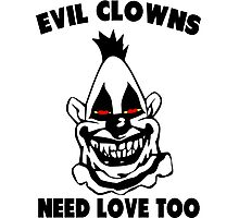 Evil Clowns Need Love Too Photographic Print