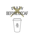 Death Before Decaf! by hispurplegloves