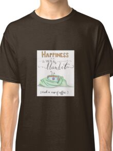 Happiness warm blankets and coffee Classic T-Shirt