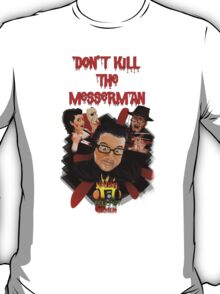 "Burn Podcast Burn ""Don't Kill the Messerman!"" T-Shirt"