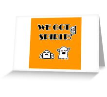 We Got Spirits Greeting Card
