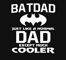 Bat-Dad Just like A Normal Dad Except Much Cooler Unisex T-Shirt