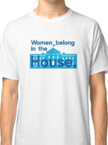 Women belong in the house - the White House. Classic T-Shirt