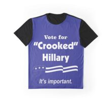 """Vote for """"Crooked"""" Hillary - It's Important Graphic T-Shirt"""