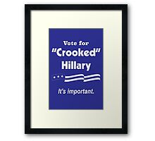 """Vote for """"Crooked"""" Hillary - It's Important Framed Print"""