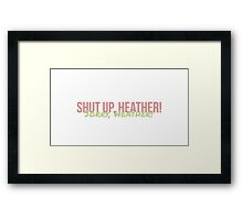 Shut up heather Framed Print