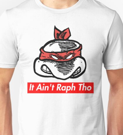 IT AIN'T RAPH THO v.2 (Supreme x TMNT x Kanye West) Unisex T-Shirt