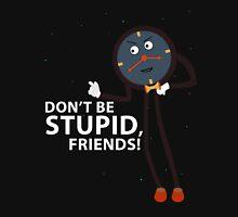 Don't Be Stupid, Friends! Unisex T-Shirt