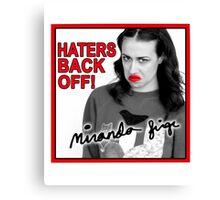Miranda Sings Haters Back Off Canvas Print