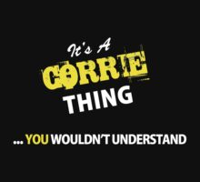 It's A CORRIE thing, you wouldn't understand !! by satro