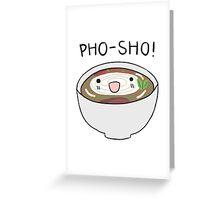 pho-sho Greeting Card