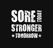 Sore today stronger tomorrow Unisex T-Shirt