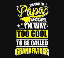 Dad - I'm Called Papa Because I'm Way Too Cool To Be Called Grandfather T-shirts Unisex T-Shirt