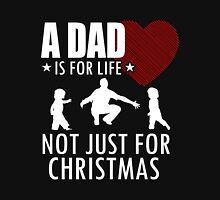Dad - Is For Life Not Just Christmas T-shirts Unisex T-Shirt