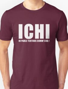 Ichi, in parle tertous comm' cha ! Unisex T-Shirt