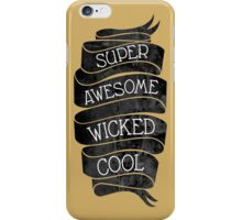 Super Awesome Wicked Cool iPhone Case/Skin