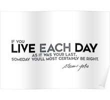 live each day as it was your last - steve jobs Poster