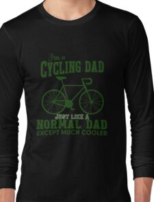 Father - I'm A Cycling Dad Just Like A Normal Dad Except Much Cooler T-shirts Long Sleeve T-Shirt