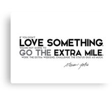 love something, go the extra mile - steve jobs Canvas Print