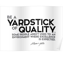 be a yardstick of quality - steve jobs Poster
