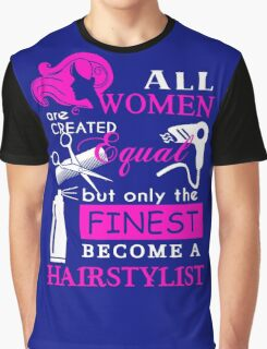 All Women are Created Equal but only the Finest become a Hairstylist Graphic T-Shirt