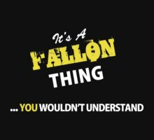 It's A FALLON thing, you wouldn't understand !! by satro