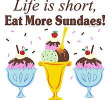 Life Is Short Eat More Sundaes  by ArtVixen
