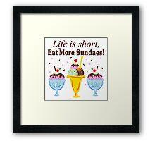 Life Is Short Eat More Sundaes  Framed Print