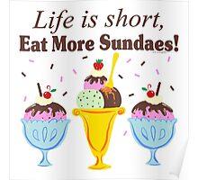 Life Is Short Eat More Sundaes  Poster