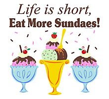 Life Is Short Eat More Sundaes  Photographic Print