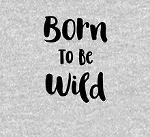 Born To Be Wild (Black and White) Unisex T-Shirt