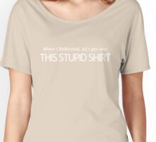 ReBoot - This Stupid Shirt Women's Relaxed Fit T-Shirt