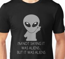 Im Not Saying It Was Aliens But It Was Aliens Unisex T-Shirt
