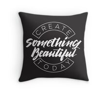 Create Something Beautiful Today Throw Pillow