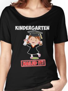 Kindergarten Graduation Graduate Gift Nailed it! YOUTH Girl Women's Relaxed Fit T-Shirt