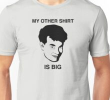 My Other Shirt Is Big Unisex T-Shirt