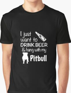 I Just Want To Drink Beer And Hang With My Pitbull T Shirt Graphic T-Shirt