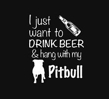 I Just Want To Drink Beer And Hang With My Pitbull T Shirt Unisex T-Shirt