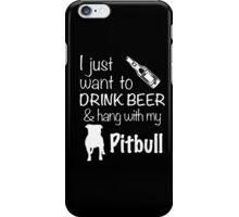 I Just Want To Drink Beer And Hang With My Pitbull T Shirt iPhone Case/Skin