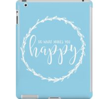 Do What Makes You Happy - White/Blue iPad Case/Skin