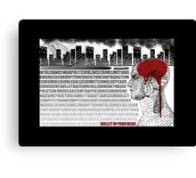 Bullet in you Head Canvas Print
