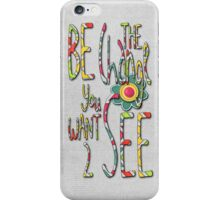 Be the Change You Want to See iPhone Case/Skin