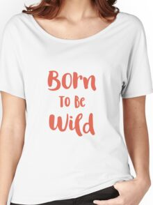 Born To Be Wild (Peach and Red) Women's Relaxed Fit T-Shirt