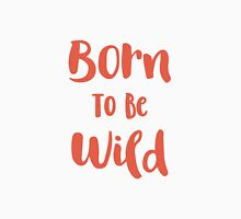 Born To Be Wild (Peach and Red) Unisex T-Shirt