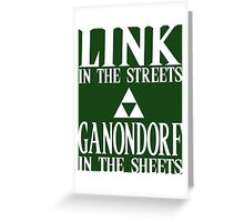 Link in the Streets, Ganondorf in the Sheets. Greeting Card