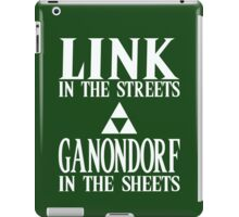Link in the Streets, Ganondorf in the Sheets. iPad Case/Skin
