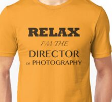 Relax - Director of Photography Unisex T-Shirt