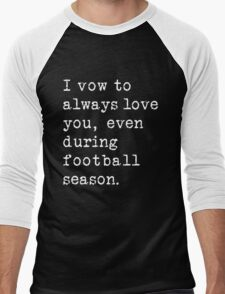 I Vow To Always Love You, Even During Football Season Men's Baseball ¾ T-Shirt